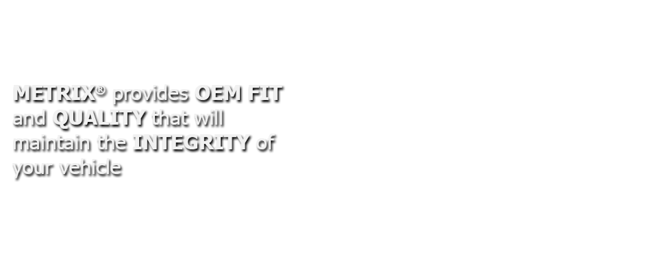 metrix_provides_oem_fit_and_quality.png